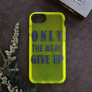 iphone SE, 7, 8 Neon, ONLY THE WEAK GIVE UP