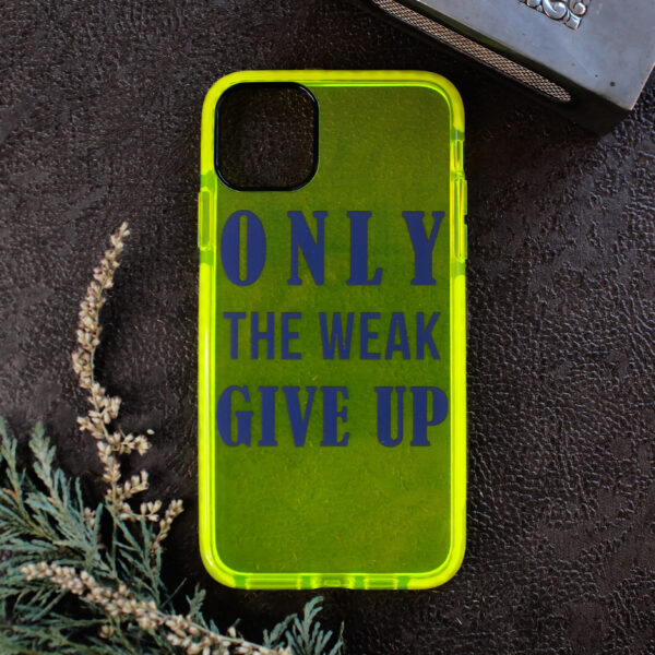 iphone 11 neon, ONLY THE WEAK GIVE UP