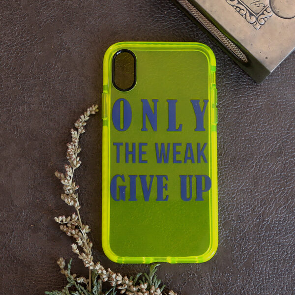 iphone X/XS Neon, ONLY THE WEAK GIVE UP